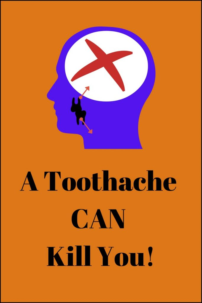 A Toothache Can Kill You