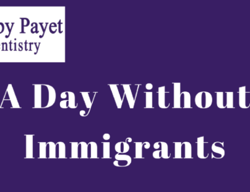 A Day Without Immigrants Would Close Smiles by Payet Dentistry