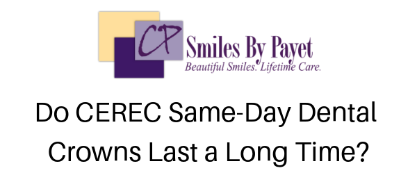 CEREC 1-Visit Crowns are Long-lasting
